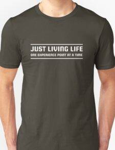 Just living life one experience point at a time T-Shirt