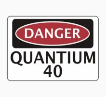 DANGER QUANTIUM 40 FAKE ELEMENT FUNNY SAFETY SIGN SIGNAGE by DangerSigns