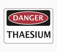 DANGER THAESIUM FAKE ELEMENT FUNNY SAFETY SIGN SIGNAGE by DangerSigns