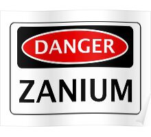 DANGER ZANIUM FAKE ELEMENT FUNNY SAFETY SIGN SIGNAGE Poster