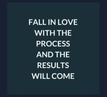 FALL IN LOVE WITH THE PROCESS AND THE RESULTS WILL COME Kids Tee