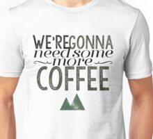 We're gonna need some more coffee... Unisex T-Shirt