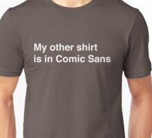 My other shirt is in comic sans Unisex T-Shirt