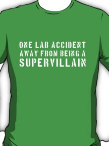 One lab accident from a supervillan T-Shirt