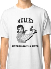 Mullet, Haters Gonna Hate Classic T-Shirt