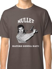 Mullet, Haters Gonna Hate White Classic T-Shirt