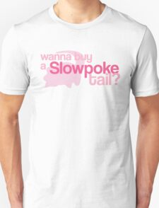 Wanna buy a Slowpoke Tail? T-Shirt