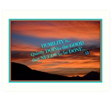 Humility...is doing the good that needs to be done! Art Print