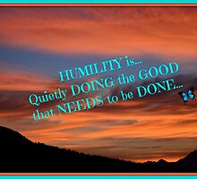 Humility...is doing the good that needs to be done! by Carol Clifford