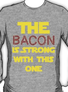 The Bacon Is Strong T-Shirt