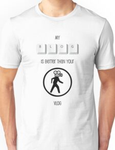 My Blog is better than your Vlog T-shirt (Black Text for Light Shirt) Unisex T-Shirt
