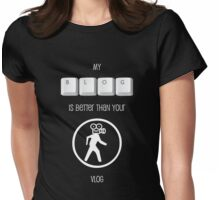 My Blog is better than your Vlog T-shirt (White Text for Dark T-Shirt) Womens Fitted T-Shirt