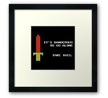 It's dangerous to go alone take this Framed Print