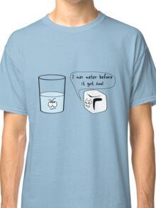 I was water before it got cool Classic T-Shirt