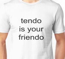 tendo is your friendo Unisex T-Shirt