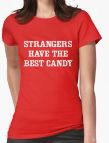 Strangers have the best candy Womens Fitted T-Shirt