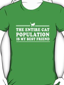 The Entire Cat Population is My Best Friend T-Shirt
