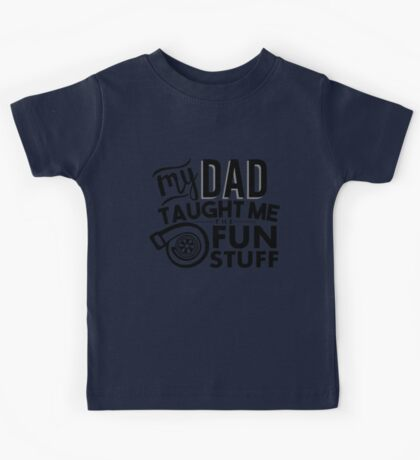 My dad taught me the fun stuff - turbo Kids Tee