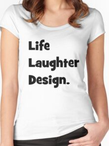 Life, laughter, design Women's Fitted Scoop T-Shirt