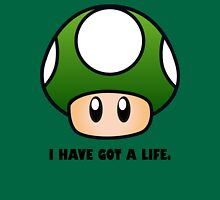 I HAVE GOT A LIFE. Unisex T-Shirt
