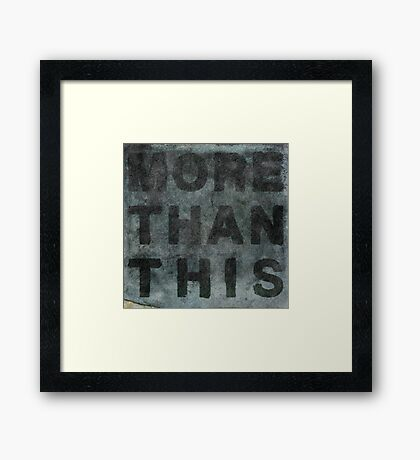 More Than This Framed Print