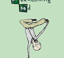 Breakdancing Bad by Sophie Corrigan