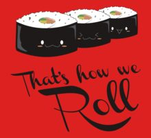 That's how we Roll! by Ruwah