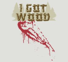 I Got Wood - Bloody by kingUgo