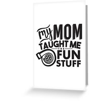My mom taught me the fun stuff - turbo Greeting Card