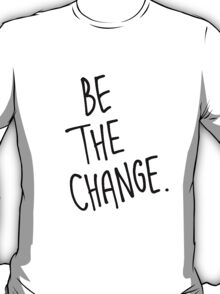Be The Change 2 T-Shirt
