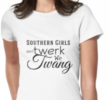 Southern Girls don't Twerk we Twang Black Lettering Womens Fitted T-Shirt