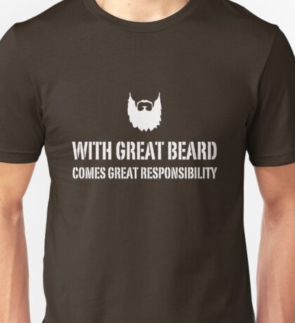 With great beard comes great responsibility Unisex T-Shirt