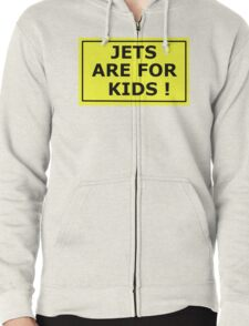 Jets are for kids Zipped Hoodie