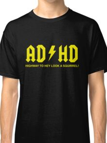 AD/HD Highway to Hey Look a Squirrel Classic T-Shirt