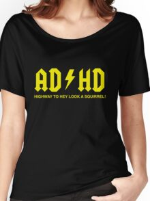 AD/HD Highway to Hey Look a Squirrel Women's Relaxed Fit T-Shirt