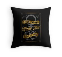 Strong Women Make The World Go 'Round Throw Pillow