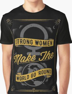 Strong Women Make The World Go 'Round Graphic T-Shirt