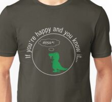 Dinosaur: If you are happy and you know it... Unisex T-Shirt
