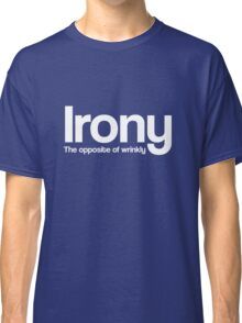 Irony. The Opposite of Wrinkly Classic T-Shirt