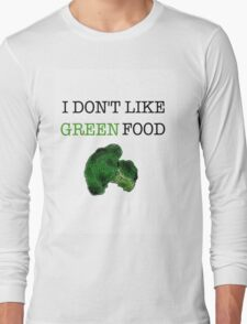 I Don't Like Green Food Long Sleeve T-Shirt
