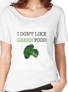 I Don't Like Green Food Women's Relaxed Fit T-Shirt