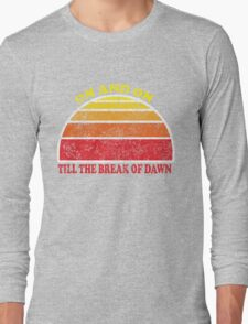 On and on till the break of dawn Long Sleeve T-Shirt
