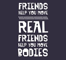 Real Friends Help You Move Bodies Unisex T-Shirt