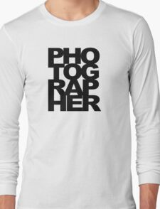 Photographer Camera Photography Modern Text Photos Scrapbook Geek Long Sleeve T-Shirt
