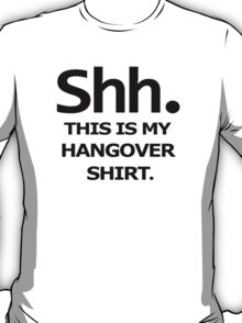 SHH MY HANGOVER funny beer college drunk T-Shirt