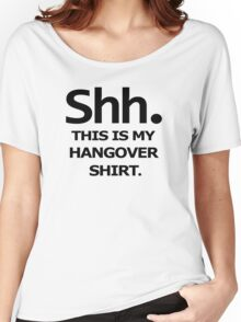 SHH MY HANGOVER funny beer college drunk Women's Relaxed Fit T-Shirt