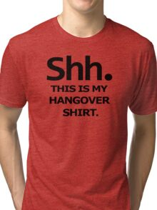 SHH MY HANGOVER funny beer college drunk Tri-blend T-Shirt