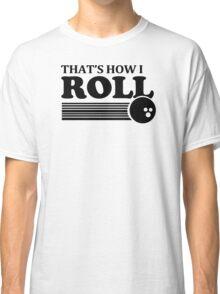 THATS HOW I ROLL bowling funny retro pba sayings cool Classic T-Shirt