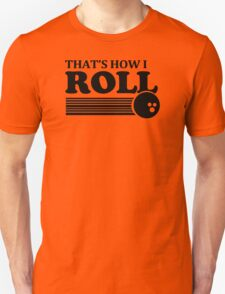 THATS HOW I ROLL bowling funny retro pba sayings cool T-Shirt