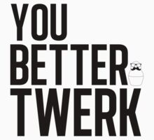 You Better Twerk by newyorkshka